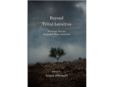 Beyond Tribal Loyalties –Personal Stories of Jewish Peace Activities