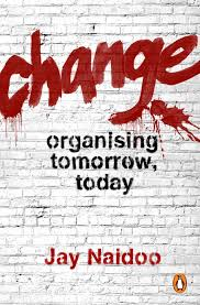 Book Review: Change: Organising tomorrow, today by Jay Naidoo.